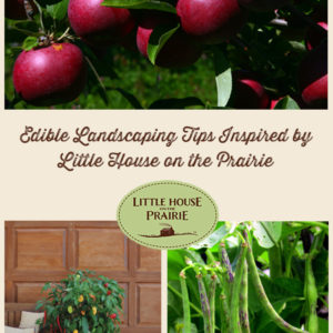Edible Landscaping Tips Inspired by Little House on the Prairie