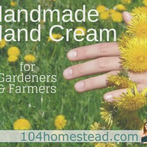 Handmade Dandelion Hand Cream (for farmers & gardeners)