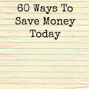 60 Ways To Save Money Today