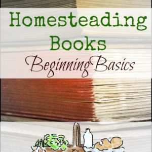 Homesteading Books: Beginning Basics