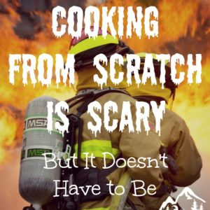 Cooking from Scratch is Scary