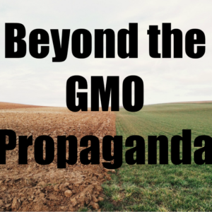 Beyond The GMO Propaganda