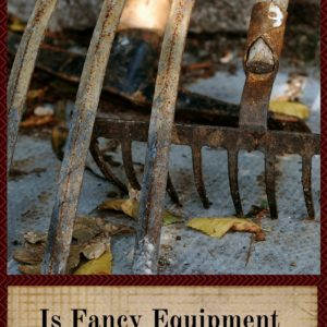 Is Fancy Equipment Needed On a Homestead?