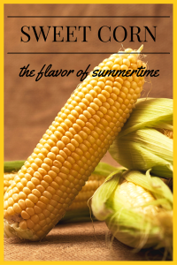 The Summertime Flavor of Sweet Corn