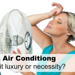 Is Air Conditioning a Necessity or a Luxury?