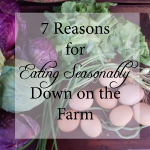 7 Reasons for Eating Seasonably Down on the Farm