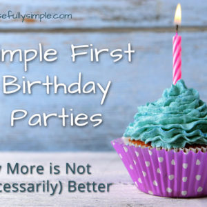 Simple First Birthday Parties: More is not (necessarily) better