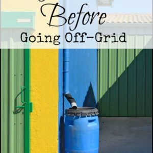 Things to Think About Before Going Off-Grid
