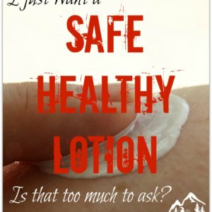 I Want a Safe Healthy Lotion. Don't you?