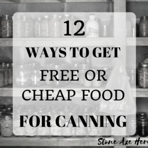 12 Ways to Get Free or Cheap Food for Canning