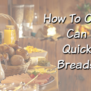How to Oven Can Quick Breads