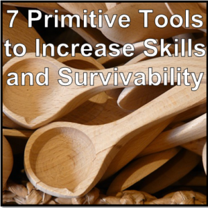 Increase Survivability and Skills With These Primitive Tools