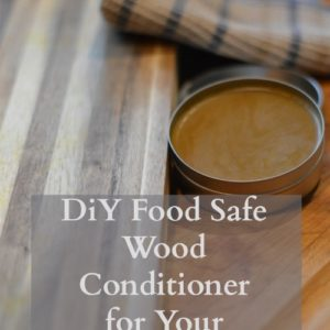 DIY Food Safe Wood Conditioner for Your Cutting Boards