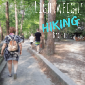 Lightweight Hiking Bag List – For Moms