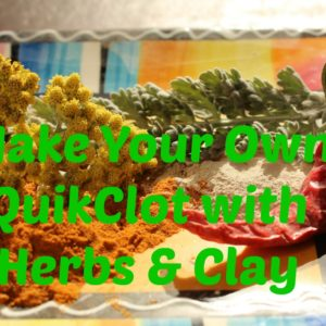 Survival:  How to Make Your Own QuikClot with Herbs and Clay