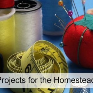 Sewing Projects For Homesteading