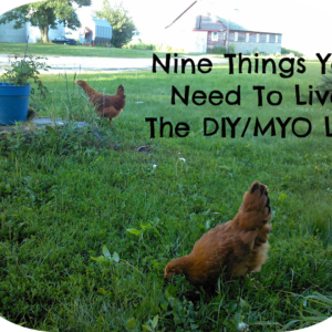 Nine Things You Need To Live A DIY/MYO Life