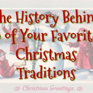 The History Behind 9 of Your Favorite Christmas Traditions