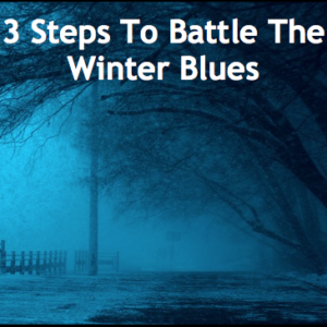 Battling the Winter Blues 3 Ways
