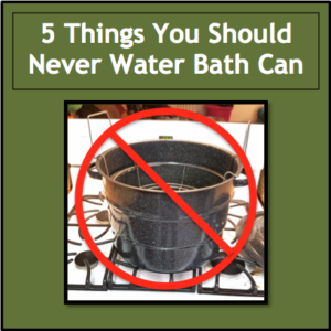 Don't Water Bath Can These 5 Things!