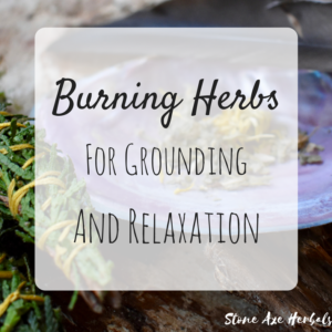 Burning Herbs For Grounding and Relaxation