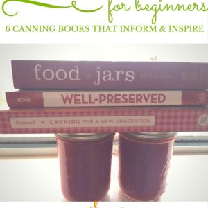 6 Canning Cookbooks for Beginners