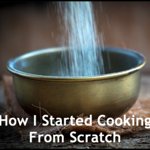 How You Can Start Scratch Cooking