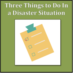 Do These 3 Things In a Disaster Situation