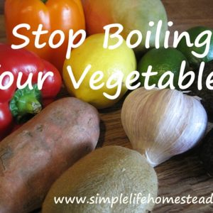 Stop Boiling Your Vegetables!