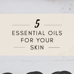 Five Essential Oils for Skin