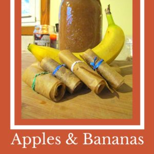 Apples and Bananas Fruit Roll Ups