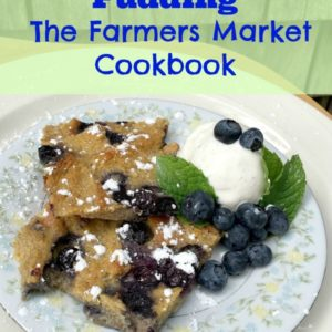 Farmer's Market Cookbook Blueberry Bread Pudding