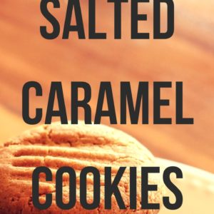 Salted Caramel Cookies – Amazing and Easy Cookies from Scratch