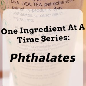 One ingredient at a time: phthalates