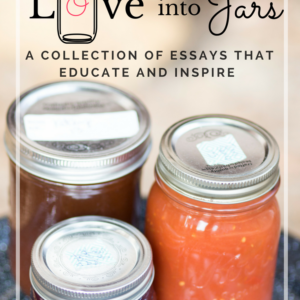 Canning is Putting Love into Jars