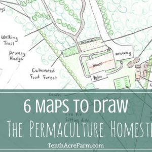 6 Maps to Draw for the Permaculture Designed Homestead