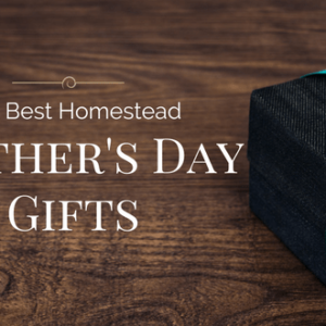 The Best Homestead Mother's Day Gifts