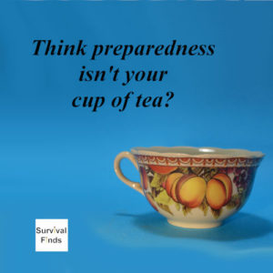 Think Preparedness Isn't Your Cup of Tea?