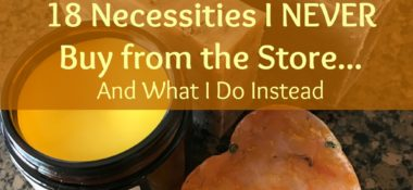 18 Necessities We NEVER Buy at the Store Anymore….And What We Do Instead!