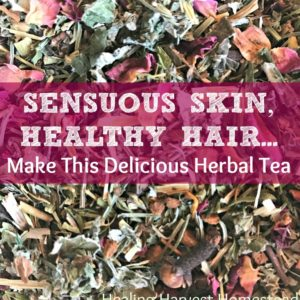 How to Make Herbal Tea for Sensuous Skin & Healthy Hair—A Very Nutritious Tonic Tea, Delicious Too!