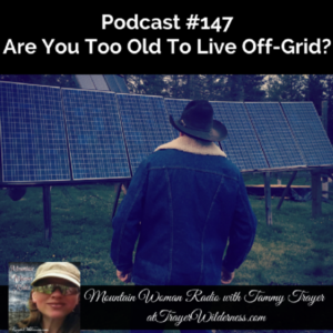 Podcast #147: Are You Too Old To Live Off-Grid?