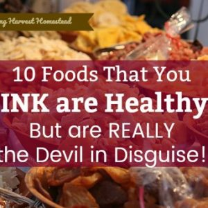 10 Foods You Think are Healthy That are Really Killing You!