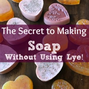 A Secret: How to Make Soap Without Using Lye—A Great Project for Kids!