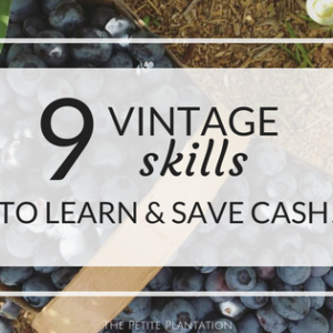 9 Vintage Homesteading Skills to save some serious cash!