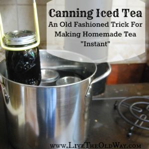 "Canning Iced Tea – An Old Fashioned Way to Make Iced Tea ""Instant"""