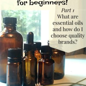 Essential Oils for Beginners – Choosing Quality Oils