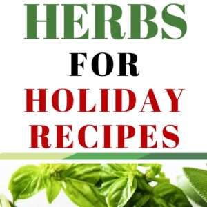 Easy To Grow Herbs For Holiday Recipes