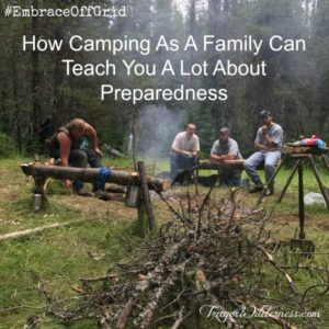 How Camping As A Family Can Teach You A Lot About Preparedness