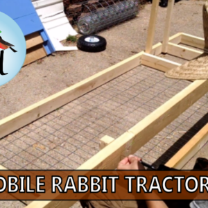 DIY Mobile Rabbit Tractor Build, Part 1 (Video!)