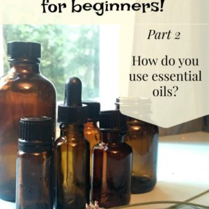 Essential Oils for Beginners – How to Use Essential Oils